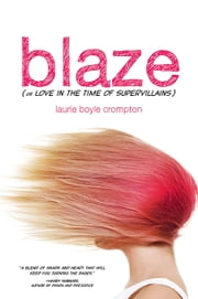 Blaze (or Love in the Time of Supervillains) ebook by Laurie Boyle Crompton