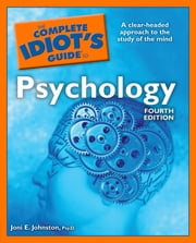 The Complete Idiot's Guide to Psychology, 4th Edition ebook by Joni E. Johnston PsyD