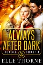 Always After Dark The Boxed Set Books 1 - 4 - Shifters Forever Worlds ebook by