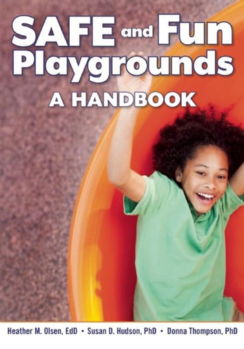 SAFE and Fun Playgrounds - A Handbook ebook by Heather M. Olsen,Susan D. Hudson,Donna Thompson