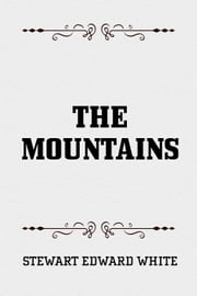 The Mountains ebook by Stewart Edward White