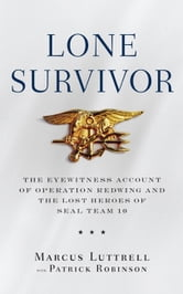 Lone Survivor - The Eyewitness Account of Operation Redwing and the Lost Heroes of SEAL Team 10 ebook by Marcus Luttrell