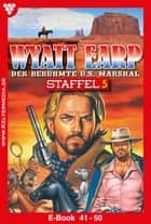 Wyatt Earp Staffel 5 - Western - E-Book 41-50 ebook by William Mark
