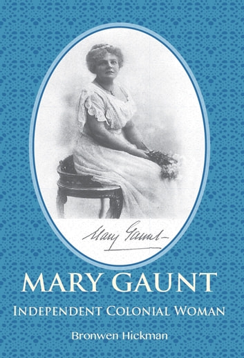 Mary Gaunt - Independent Colonial Woman ebook by Bronwen Hickman