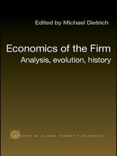 Economics of the Firm - Analysis, Evolution and History ebook by Michael Dietrich