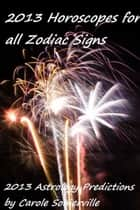2013 Astrology Predictions for all Zodiac Signs ekitaplar by Carole Somerville