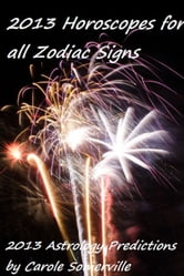 2013 Astrology Predictions for all Zodiac Signs ebook by Carole Somerville
