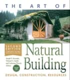 The Art of Natural Building-Revised and Updated - Design, Construction, Resources ebook by Catherine Wanek, Michael G. Smith, Joseph F. Kennedy