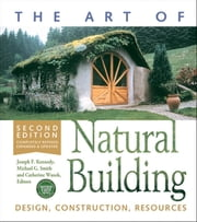 The Art of Natural Building-Revised and Updated - Design, Construction, Resources ebook by Catherine Wanek,Michael G. Smith,Joseph F. Kennedy