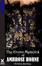The Erotic Memoirs of Ambrose Horne ebook by Chrissie Bentley