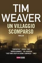 Un villaggio scomparso ebook by Tim Weaver, Tessa Bernardi