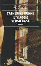 Il viaggio verso casa ebook by Catherine Dunne