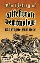 The History of Witchcraft and Demonology ebook by Montague Summers