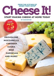 Cheese It! Start making cheese at home today ebook by Cole Dawson