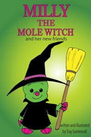 Milly the Mole Witch: and Her New Friends ebook by Tray Summerall