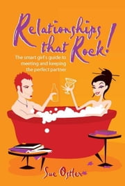 Relationships that Rock!: The smart girl's guide to meeting and keeping the perfect partner ebook by Ostler, Sue
