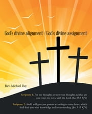 God's Divine Alignment / God's Divine Assignment ebook by Rev. Michael Day
