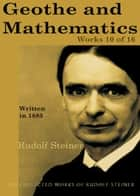 Goethe and Mathematics: Works 10 of 16 ebook by Rudolf Steiner