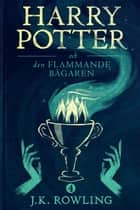 Harry Potter och Den Flammande Bägaren eBook by J.K. Rowling, Lena Fries-Gedin