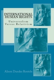 International Human Rights: Universalism Versus Relativism ebook by Alison Dundes Renteln