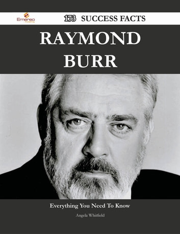 Raymond Burr 173 Success Facts - Everything you need to know about Raymond Burr ebook by Angela Whitfield
