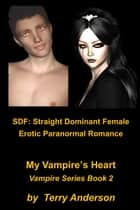 SDF Straight Dominant Female Erotic Paranormal Romance My Vampire's Heart ebook by Terry Anderson