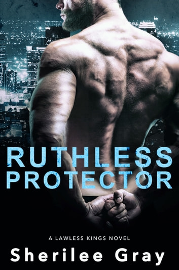 Ruthless Protector (Lawless Kings, #4) ebook by Sherilee Gray