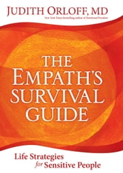 The Empath's Survival Guide - Life Strategies for Sensitive People ebook by Judith Orloff, MD