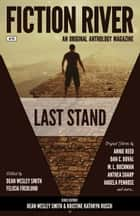 Fiction River: Last Stand ebook by Fiction River, Felicia Fredlund, Kristine Kathryn Rusch,...
