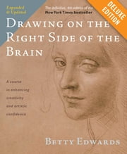 Drawing on the Right Side of the Brain Deluxe - The Definitive, 4th Edition ebook by Betty Edwards