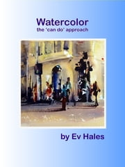 Watercolor - The Can Do Approach ebook by Ev Hales