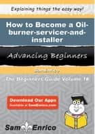 How to Become a Oil-burner-servicer-and-installer - How to Become a Oil-burner-servicer-and-installer ebook by Albert Nunes