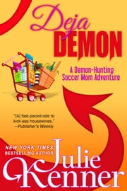 Deja Demon - The Days and Nights of a Demon-Hunting Soccer Mom ebook by Julie Kenner,J. Kenner