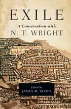 Exile: A Conversation with N. T. Wright ekitaplar by James M. Scott, N. T. Wright