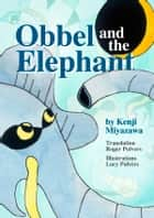 Obbel and the Elephant ebook by Kenji Miyazawa, Lucy Pulvers, Translated by Roger Pulvers