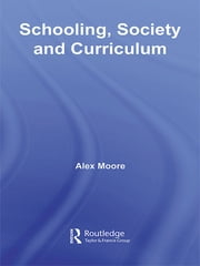Schooling, Society and Curriculum ebook by Alex Moore