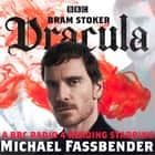 Dracula - A BBC Radio 4 reading starring Michael Fassbender audiobook by Bram Stoker