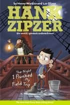 The Night I Flunked My Field Trip #5 ebook by Henry Winkler, Lin Oliver, Tim Heitz