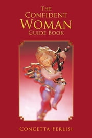 THE CONFIDENT WOMAN GUIDE BOOK ebook by CONCETTA FERLISI