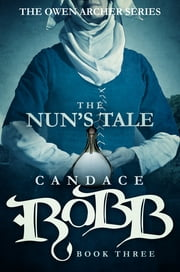 The Nun's Tale - The Owen Archer Series - Book Three ebook by Candace Robb