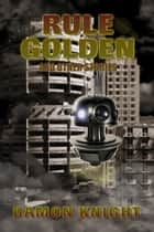 Rule Golden and Other Stories ebook by Damon Knight
