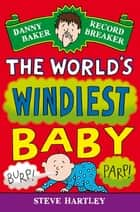 Danny Baker Record Breaker (6): The World's Windiest Baby ebook by Steve Hartley