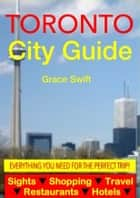 Toronto City Guide - Sightseeing, Hotel, Restaurant, Travel & Shopping Highlights (Illustrated) ebook by Grace Swift