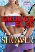 Grudge Fuck in the Shower ebook by Deirdre Bonneval