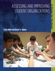 Assessing and Improving Student Organizations - A Guide for Students ebook by Brent D. Ruben,Tricia Nolfi