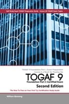 TOGAF 9 Foundation Part 1 Exam Preparation Course in a Book for Passing the TOGAF 9 Foundation Part 1 Certified Exam - The How To Pass on Your First Try Certification Study Guide - Second Edition ebook by William Maning