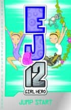 EJ12 Girl Hero 2: Jump Start ebook by Susannah McFarlane