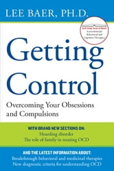 Getting Control - Overcoming Your Obsessions and Compulsions ebook by Lee Baer