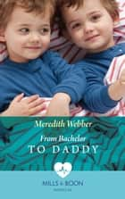 From Bachelor To Daddy (Mills & Boon Medical) (The Halliday Family, Book 4) ebook by Meredith Webber