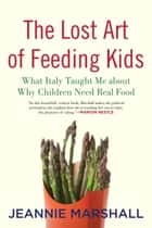 The Lost Art of Feeding Kids ebook by Jeannie Marshall